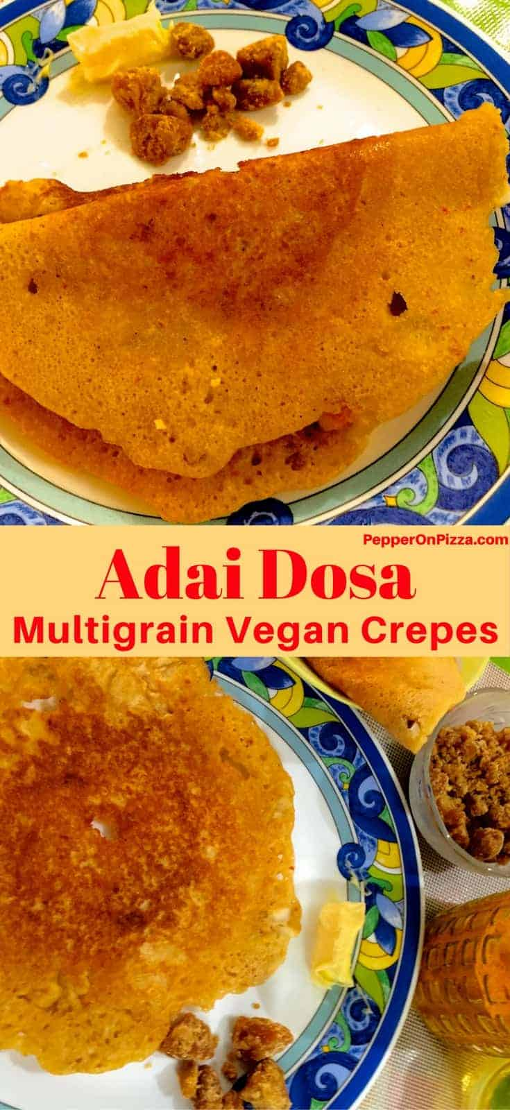 Adai - a Multigrain Dosa - Tasty and nutritious crepes made from coarsely ground batter of rice and mixed lentils. Delicious with avial